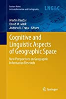 Cognitive and Linguistic Aspects of Geographic Space: New Perspectives on Geographic Information Research (Lecture Notes in Geoinformation and Cartography)