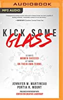 Kick Some Glass: 10 Ways Women Succeed at Work on Their Own Terms
