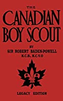 The Canadian Boy Scout (Legacy Edition): The First 1911 Handbook For Scouts In Canada (The Library of American Outdoors Classics)