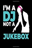 I´M A Dj Not A Jukebox: DJ Notebook I Notizbuch I Calepin I Taccuino I Cuaderno I Caderno I Notitieblok I Notatnik I 6x9 I A5 I 120 Pages I Dot Grid I Diary I Sketchbook I Log I Journal I Organizer I For School I Teacher I Students I Writing I Drawing I