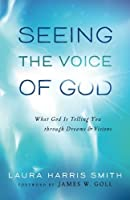 Seeing the Voice of God: What God Is Telling You through Dreams and Visions by Laura Harris Smith(2014-01-07)