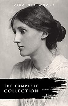 Virginia Woolf: The Complete Collection by [Woolf, Virginia]