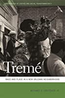 Treme: Race and Place in a New Orleans Neighborhood (Geographies of Justice and Social Transformation)