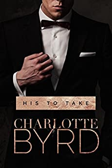 His to Take: A Dark Romance by [Byrd, Charlotte]