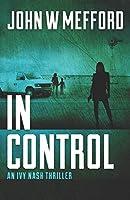 IN CONTROL (An Ivy Nash Thriller)