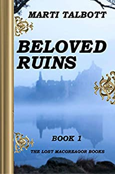 Beloved Ruins, Book 1 (The Lost MacGreagor Books) by [Talbott, Marti]