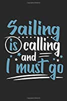 Sailing Is Calling And I Must Go: Funny Cool Sailing Journal | Notebook | Workbook | Diary | Planner-6x9 - 120 Blank Pages Cute Gift For Sailors, Sailing Teams, Crews, Instructors, Lovers