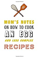 """kitchen Notebook """"MOM'S NOTES ON HOW TO COOK AN EGG AND LESS COMPLEX RECIPES"""": Recipes Notebook/Journal Gift 120 page, Lined, 6x9 (15.2 x 22.9 cm)"""