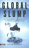 Global Slump: The Economics and Politics of Crisis and Resistance (Spectre)