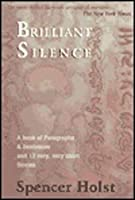 Brilliant Silence: A Book of Paragraphs & Sentences and 13 Very, Very Short Stories