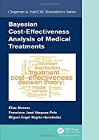 Bayesian Cost-Effectiveness Analysis of Medical Treatments (Chapman & Hall/CRC Biostatistics Series)