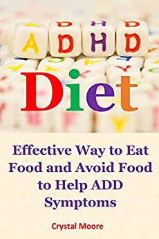 Adhd Diet: Effective Way to Eat Food and Avoid Food to Help ADD Symptoms by [Moore, Crystal]