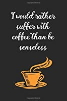 Suffer With Coffee: coffee book, coffee journal, coffee log, coffee notebook, pour over book, pour over journal, pour over log, pour over notebook