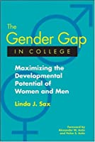 The Gender Gap in College: Maximizing the Developmental Potential of Women and Men (Jossey-Bass Higher and Adult Education (Hardcover))