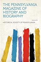 The Pennsylvania Magazine of History and Biography Volume 41