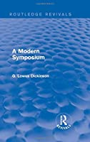 A Modern Symposium (Routledge Revivals: Collected Works of G. Lowes Dickinson)