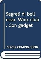 Segreti di bellezza. Winx club. Con gadget