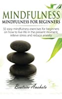 Mindfulness:: Mindfulness for beginners: 32 easy mindfulness exercises for beginners on how to live life in the present moment relieve stress and reduce anxiety. [並行輸入品]