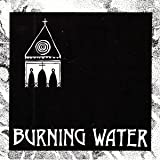 Burning Water by Burning Water
