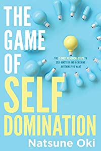 The Game Of Self Domination : The 15 Most Practical Steps To Self-Mastery And Achieving Anything You Want (English Edition)