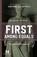 First Among Equals: A Novel Based on the Life of Cosimo de' Medici