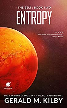 Entropy: A Science Fiction Thriller (The Belt Book 2) by [Kilby, Gerald M.]