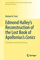 Edmond Halley's Reconstruction of the Lost Book of Apollonius's Conics: Translation and Commentary (Sources and Studies in the History of Mathematics and Physical Sciences)