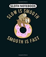 Sloth  Notebook: slow is smooth smooth is fast sloth donut funny  College Ruled - 50 sheets, 100 pages - 8 x 10 inches