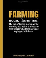 Farmhouse Journal & Recipe Book Farming noun. The art of losing money while working 400 hours a month to feed people who think  think you are trying to kill them.: Blank With Lines To Write In Family Favorite Recipes / Farm Owner 8x10 102 pg Paperback