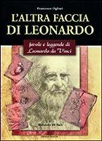 L'altra faccia di Leonardo. Favole e leggende di Leonardo da Vinci