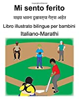 Italiano-Marathi Mi sento ferito/माझ्या भावना दुखावल्या गेल्या आहेत Libro illustrato bilingue per bambini