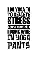 Notebook: Calendar / Planner 2020 Wine Yoga Stress Drink Burnout Funny Gift 120 Pages, 6X9 Inches, Yearly, Monthly, Weekly & Daily