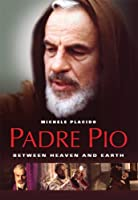 Padre Pio:Between Heaven and Earth