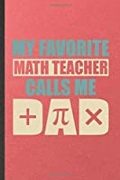 My Favorite Math Teacher Calls Me Dad: Blank Funny Math Teacher Dad Lined Notebook/ Journal For Math Lover Geek, Inspirational Saying Unique Special Birthday Gift Idea Modern 6x9 110 Pages