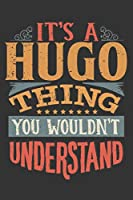 Its A Hugo Thing You Wouldnt Understand: Hugo Diary Planner Notebook Journal 6x9 Personalized Customized Gift For Someones Surname Or First Name is Hugo