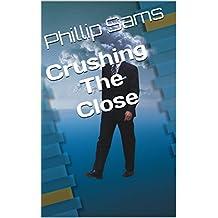 Crushing The Close (English Edition)