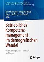 Betriebliches Kompetenzmanagement im demografischen Wandel: Orientierung fuer Wissenschaft und Praxis (Kompetenzmanagement in Organisationen)
