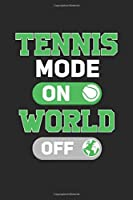 Tennis Mode On World OFF: Lined notebook | Tennis Sports | Perfect gift idea for Backspin and Forhand player, sportsman and Point grabber