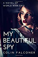 My Beautiful Spy: a world war 2 spy novel of passion and intrigue
