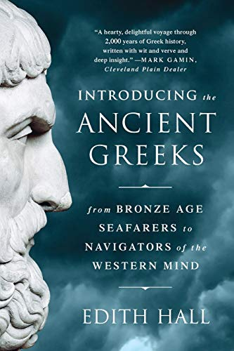 Download Introducing the Ancient Greeks: From Bronze Age Seafarers to Navigators of the Western Mind 0393351165