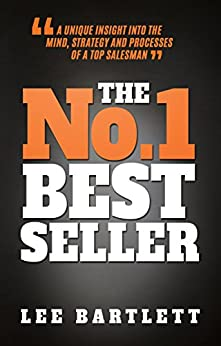 The No.1 Best Seller: A Unique Insight into the Mind, Strategy and Processes of a Top Salesman by [Bartlett, Lee]