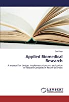 Applied Biomedical Research: A manual for design, implementation and evaluation of research projects in health sciences