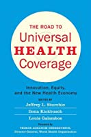The Road to Universal Health Coverage: Innovation, Equity, and the New Health Economy