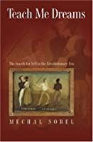Teach Me Dreams: Search for Self in the Revolutionary Era
