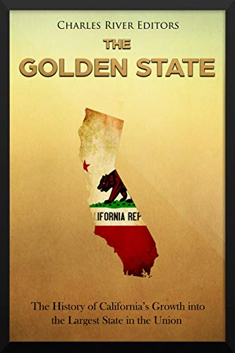The Golden State: The History of California's Growth into the Largest State in the Union (English Edition)