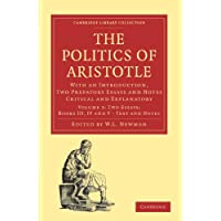 Politics of Aristotle: With an Introduction, Two Prefatory Essays and Notes Critical and Explanatory (Cambridge Library Collection - Classics)