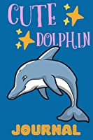 Cute Dolphin Journal: Notebook, Adorable Gift For Kids Who Love Marine Animals, Perfect For School Notes Or For Everyday Use, Lined Pages
