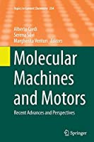 Molecular Machines and Motors: Recent Advances and Perspectives (Topics in Current Chemistry)