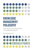 Knowledge Management Philosophy: Communication As a Strategic Asset in Knowledge Management (Emerald Points)
