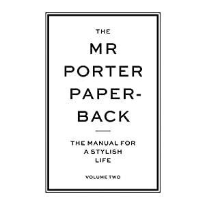 The Mr. Porter Paperback: The Manual for a Stylish Life